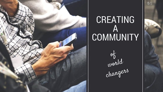 Creating a Community of World Changers